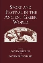 Sport and Festival in the Ancient Greek World - David Phillips