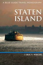 Staten Island : A Blue Guide Travel Monograph - Carol V. Wright
