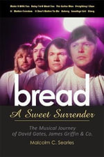 Bread - a Sweet Surrender : The Musical Journey of David Gates, James Griffin & Co. - Malcolm C. Searles