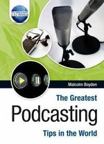 The Greatest Podcasting Tips in the World - Malcolm Boyden