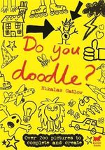 Do You Doodle? : Over 200 Pictures to Complete and Create - Nikalas Catlow