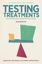 Testing Treatments : Better Research for Better Healthcare - Imogen Evans