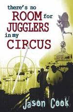 There's No Room for Jugglers in My Circus - Jason Cook
