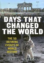 Days That Changed the World : The 50 Defining Events of World History - Hywel Williams