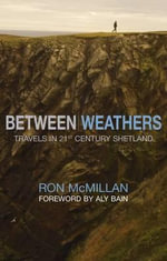 Between Weathers : Travels in 21st Century Shetland - Ron McMillan