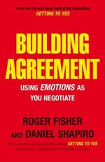 Building Agreement : Using Emotions as You Negotiate - Roger Fisher