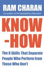 Know-How : The 8 Skills That Separate People Who Perform From Those Who Don't - Ram Charan