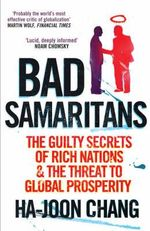 Bad Samaritans : The Guilty Secrets of Rich Nations and the Threat to Global Prosperity - Ha-Joon Chang