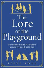 The Lore of the Playground : One Hundred Years of Children's Games, Rhymes and Traditions - Steve Roud