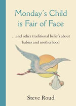Monday's Child is Fair of Face : and Other Traditional Beliefs About Babies and Motherhood - Steve Roud