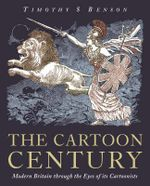 The Cartoon Century : Modern Britain Through the Eyes of Its Cartoonists - Timothy S. Benson