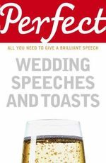 Perfect Wedding Speeches and Toasts : All You Need to Give a Brilliant Speech - George Davidson