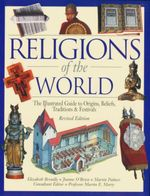 Religions Of The World : The Illustrated Guide To Origins, Beliefs, Traditions And Festivals - Revised Edition - Elizabeth Breuilly
