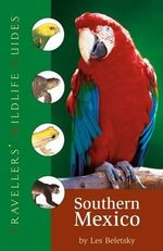 Traveller's Wildlife Guide : Southern Mexico - Les Beletsky