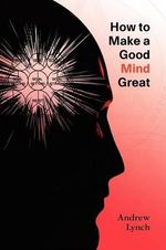 How to Make a Good Mind Great - Andrew Lynch
