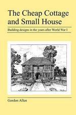 The Cheap Cottage and Small House - Gordon Allen
