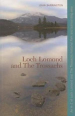 Loch Lomond and the Trossachs : An A-Z of Loch Lomond and the Trossachs National Park and Surrounding Area - John Barrington