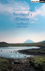 Walking Through Scotland's History : Two Thousand Years on Foot - Ian R. Mitchell