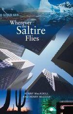 Wherever the Saltire Flies - Kenny MacAskill