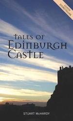 Tales of Edinburgh Castle : Luath Storyteller - Stuart McHardy