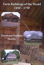 Farm Buildings of the Weald 1450-1750 : A Wood/pasture Region in South-East England Once Dominated by Small Family Farms - Martin David