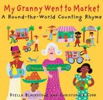 My Granny Went to Market : A Round-The-World Counting Rhyme - Stella Blackstone