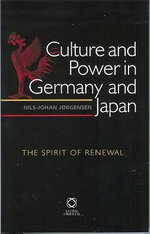 Culture and Power in Germany and Japan : The Spirit of Renewal - Nils-Johan Jorgensen