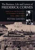 The Business, Life and Letters of Frederick Cornes : Aspects of the Evolution of Commerce in Modern Japan, 1861-1910 - Peter Davies