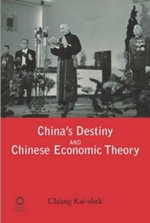 China's Destiny and Chinese Economic Theory : Global Oriental Classic Reprints - Chiang Kai-Shek