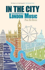 In The City: A Celebration of London Music : A Celebration of London Music - Paul Du Noyer