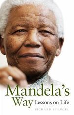 Mandela's Way : Lessons on Life - Richard Stengel