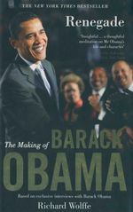 Renegade : The Making Of Barack Obama - Richard Wolffe