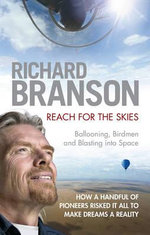 Reach for the Skies : Ballooning, Birdmen and Blasting into Space - Sir Richard Branson