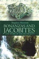 Bonanzas and Jacobites : The Story of the Silver Glen - Stephen Moreton