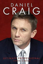 Daniel Craig : Ultimate Professional - Daniel O'Brien