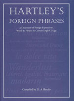 Hartley's Foreign Phrases : A Dictionary of Foreign Expressions, Words & Phrases in Current English Usage