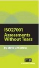 ISO27001 Assessments without Tears : A Pocket Guide - Steve Watkins