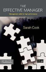 The Effective Manager : Management Skills for High Performance - Sarah Cook