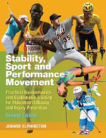 Stability, Sport and Performance Movement : Practical Biomechanics and Systematic Training for Movement Efficacy and Injury Prevention - Joanne Elphinston