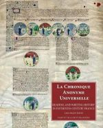 La Chronique Anonyme Universelle : Reading and Writing History in Fifteenth-Century France - Lisa Fagin Davis