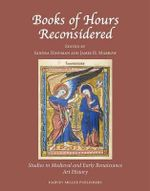 Books of Hours Reconsidered : Studies in Medieval and Early Renaissance Art History