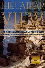 Cathar View : The Mysterious Legacy of Montsegur