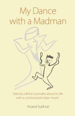 MY DANCE WITH A MADMAN - ANAND SUBHUTI