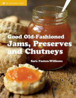 Good Old-Fashioned Jams, Preserves and Chutneys - Sara Paston-Williams