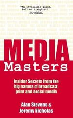 MediaMasters : Insider Secrets from the Big Names of Broadcast, Print and Social Media - Alan Stevens