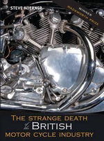 The Strange Death of the British Motorcycle Industry - Steve Koerner