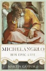 Michelangelo : His Epic Life - Martin Gayford