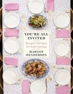 You're All Invited : Margot's Recipes for Entertaining - Margot Henderson