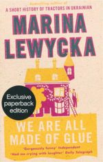 We Are All Made of Glue : A Short History of Tractors in Ukrainian - Marina Lewycka