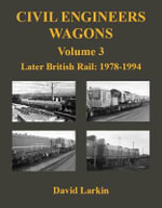 Civil Engineers Wagons : Later British Rail: 1978-1994 v. 3 - David Larkin
